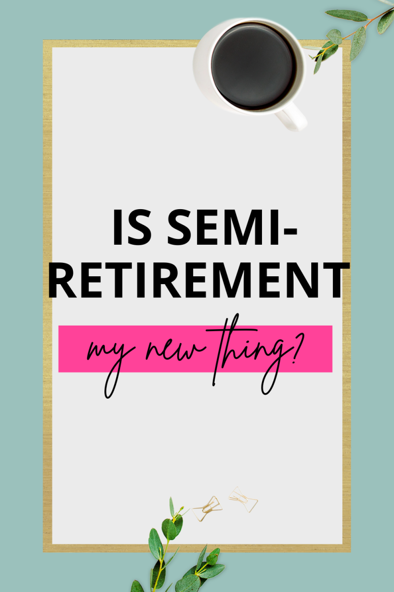 Is Semi-Retirement My New Thing