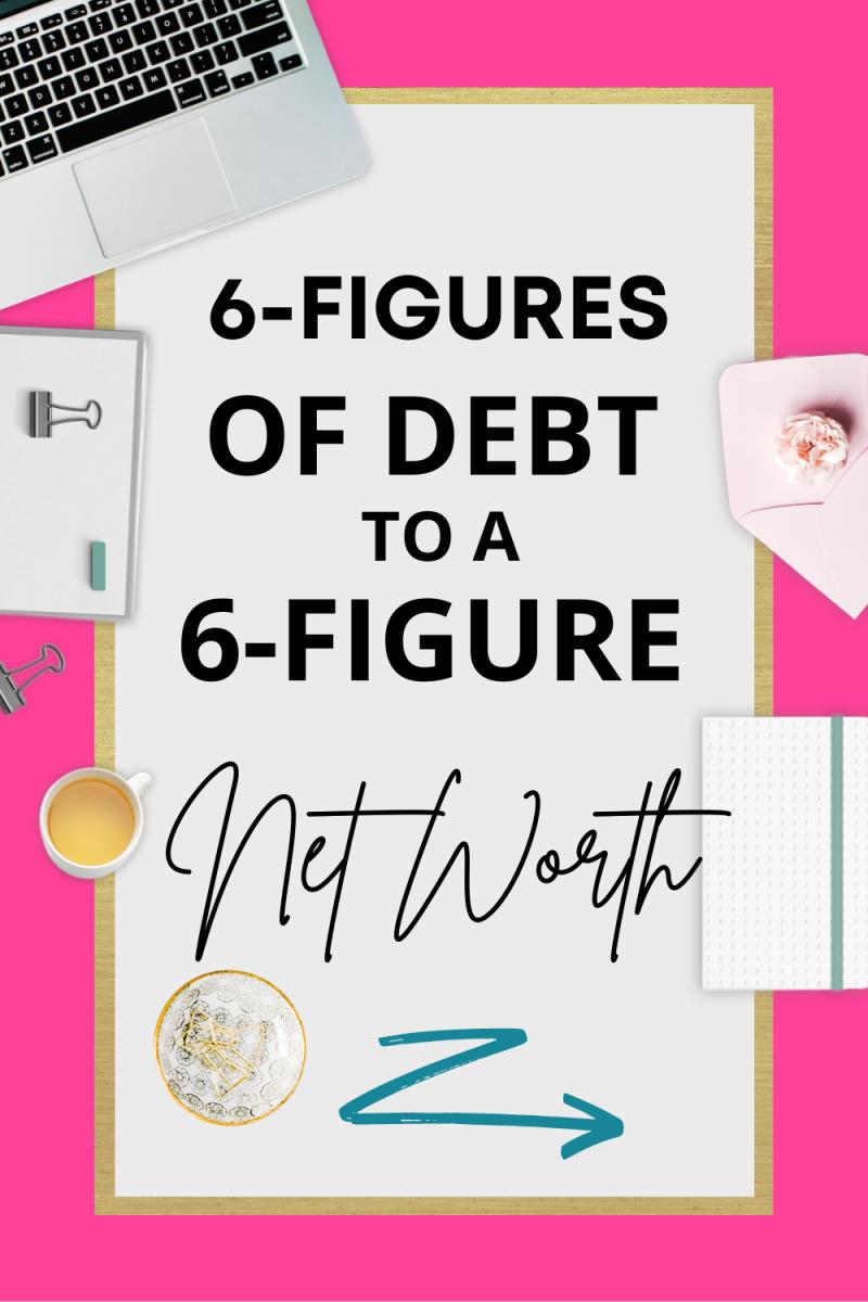 6-Figures of Debt to a 6-Figure Net Worth