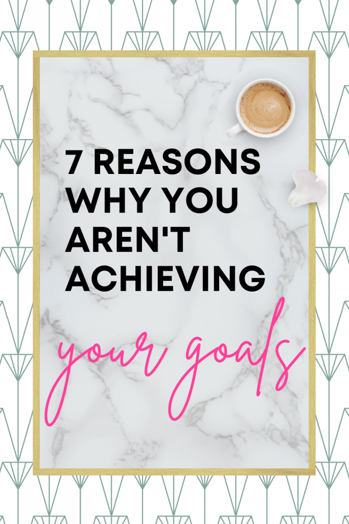 7 Reasons Why You Aren't Achieving