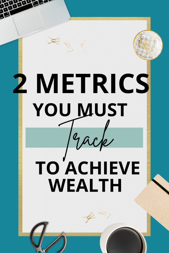 2 Metrics You Must Track to Achieve Wealth