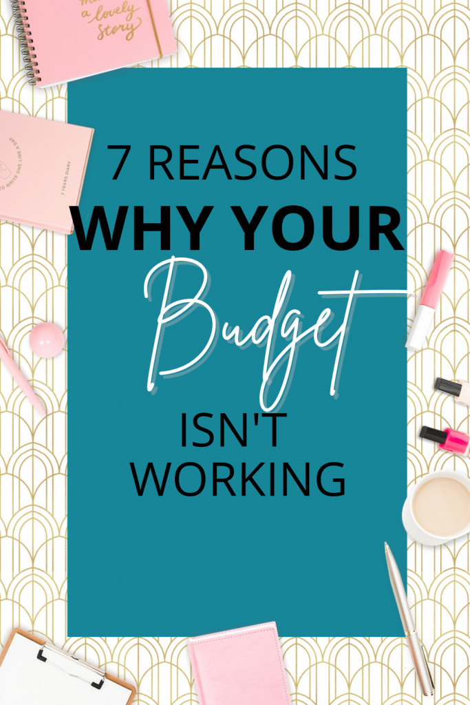 7 Reasons Why Your Budget Isn't Working