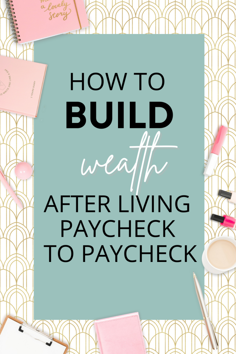 How to Build Wealth After Living Paycheck to Paycheck