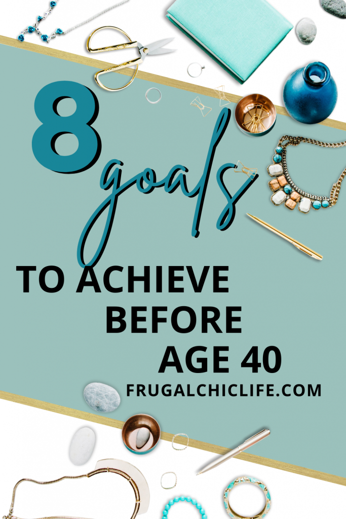 8 Goals to Achieve Before Age 40